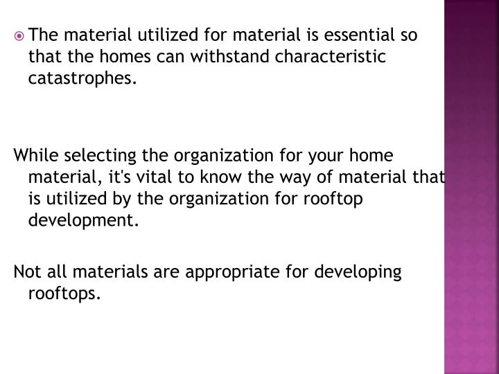 The material utilized for material is essential so that the homes can withstand characteristic catas...