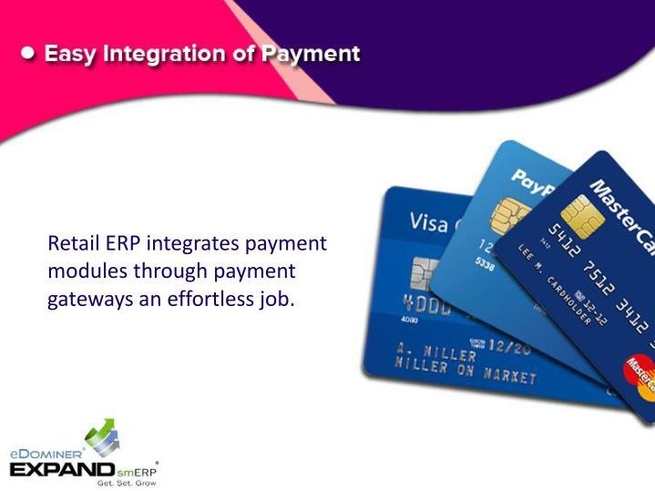 Retail ERP integrates payment modules through payment gateways an effortless job.