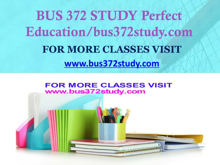 bus 372 study perfect education bus372study com n.