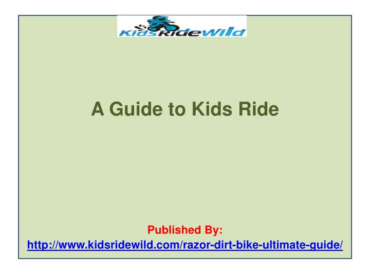 A guide to kids ride published by http www kidsridewild com razor dirt bike ultimate guide