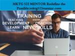 mktg 522 mentor redefine the possible mktg522mentor com1