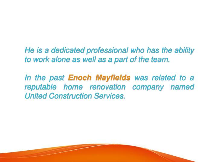 He is a dedicated professional who has the ability to work alone as well as a part of the team.