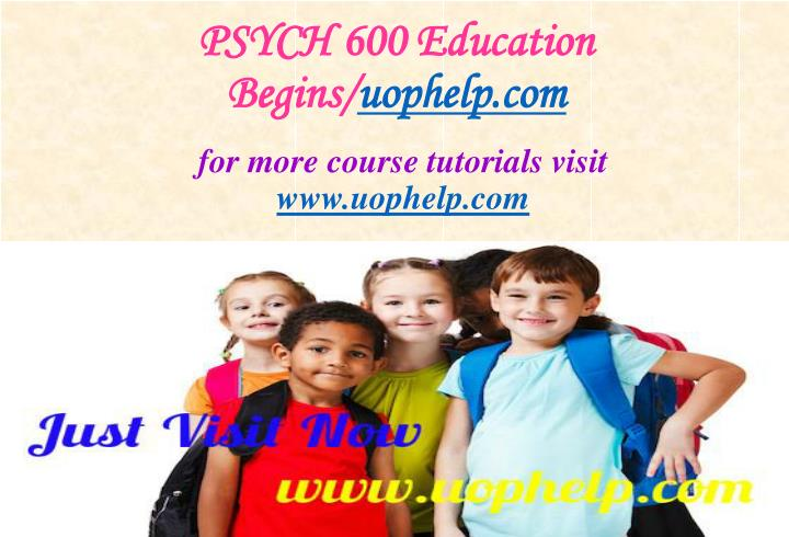 PSYCH 600 Education Begins/