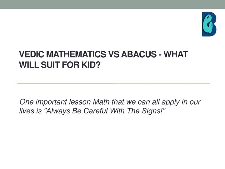 Vedic mathematics vs abacus what will suit for kid