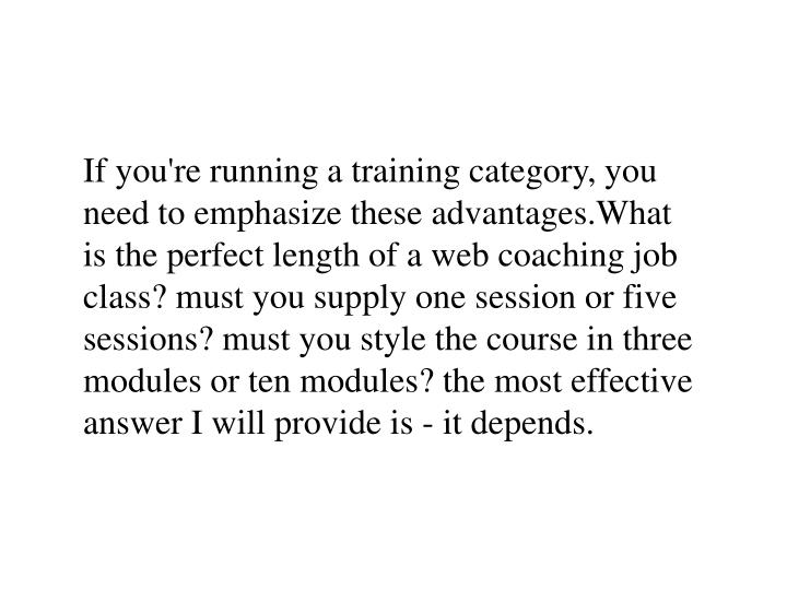 If you're running a training category, you need to emphasize these