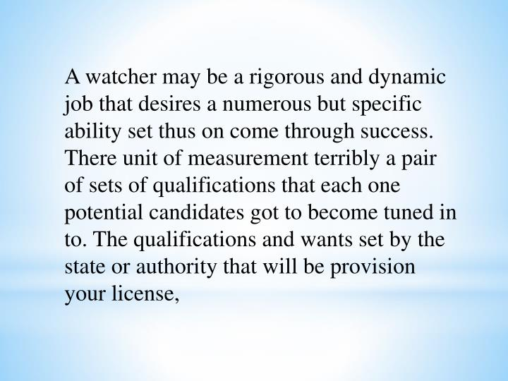 A watcher may be a rigorous and dynamic  job that desires a numerous but specific ability set thus o...
