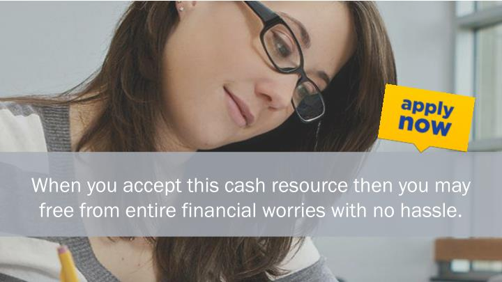 When you accept this cash resource then you may