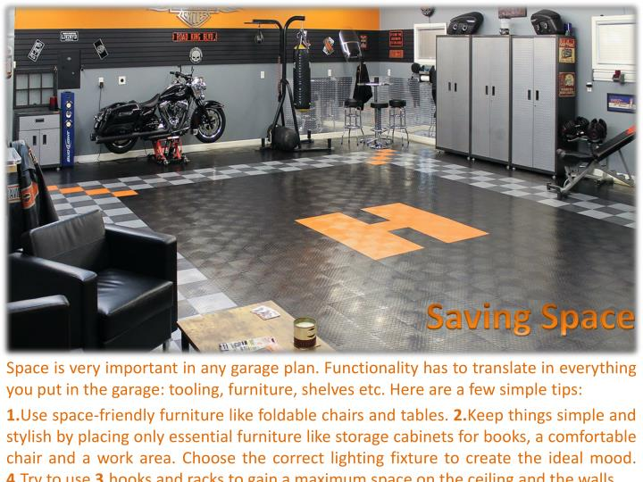 Space is very important in any garage plan. Functionality has to translate in everything you put in the garage: tooling, furniture, shelves