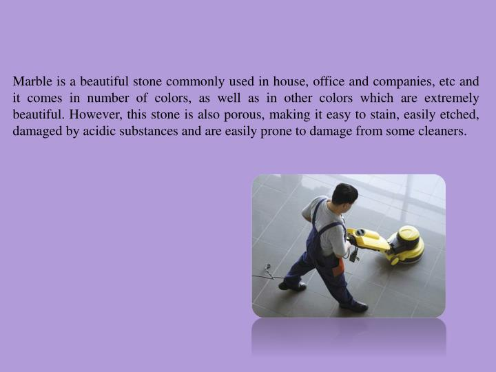 Marble is a beautiful stone commonly used in house, office and companies, etc and it comes in number...