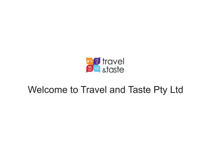 Welcome to Travel and Taste Pty Ltd