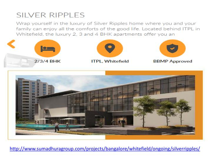 http://www.sumadhuragroup.com/projects/bangalore/whitefield/ongoing/silverripples/