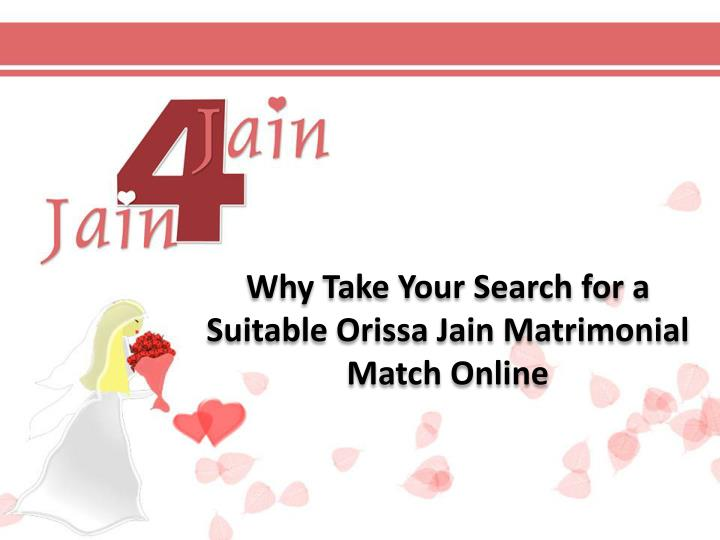 Why take your search for a suitable orissa jain matrimonial match online
