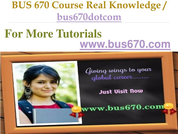 Bus 670 course real knowledge bus670dotcom