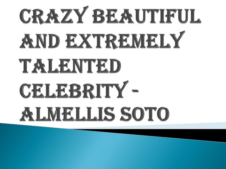 crazy beautiful and extremely talented celebrity almellis soto