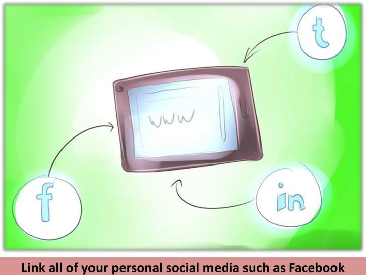 Link all of your personal social media such as