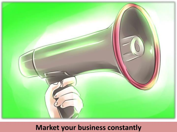 Market your business constantly