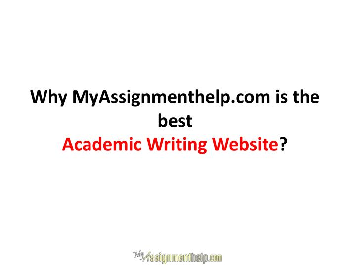 Why myassignmenthelp com is the best academic writing website