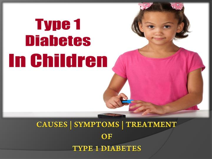 Causes symptoms treatment of type 1 diabetes
