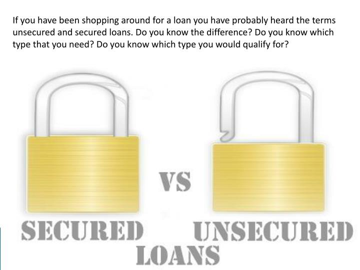 If you have been shopping around for a loan you have probably heard the terms unsecured and secured ...