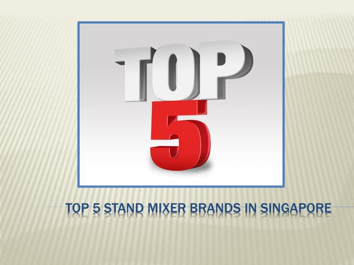 Top 5 stand mixer brands in singapore