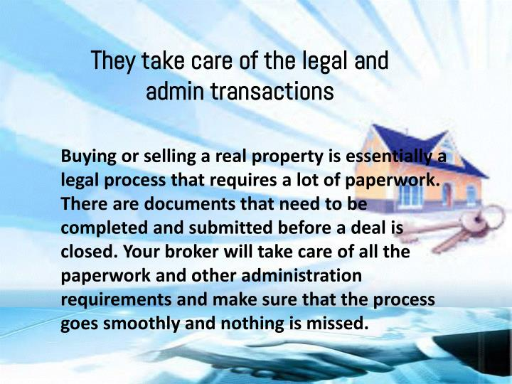They take care of the legal and admin transactions