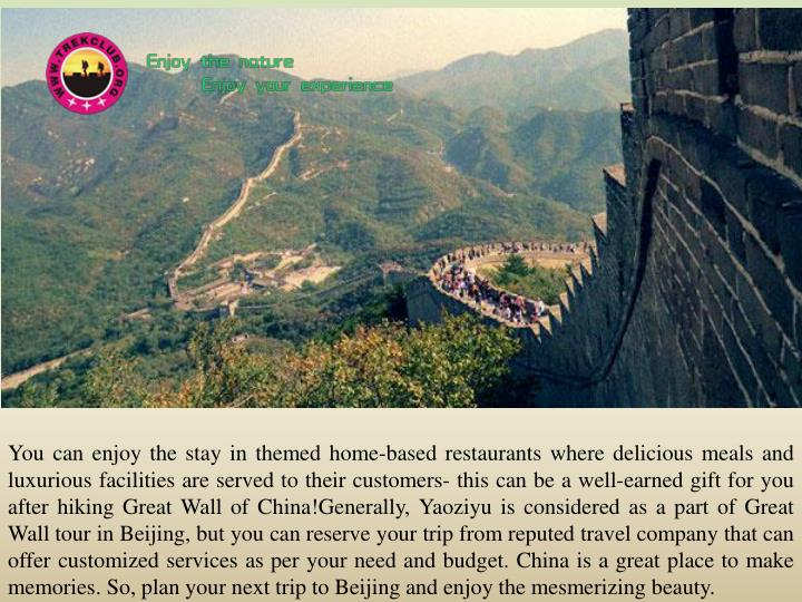 You can enjoy the stay in themed home-based restaurants where delicious meals and luxurious facilities are served to their customers- this can be a well-earned gift for you after hiking Great Wall of