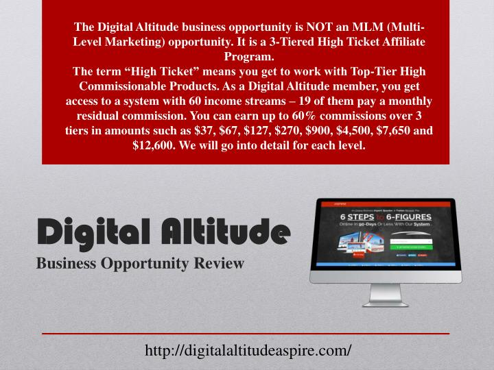 The Digital Altitude business opportunity is NOT an MLM (Multi-Level Marketing) opportunity. It is a 3-Tiered High Ticket Affiliate Program.