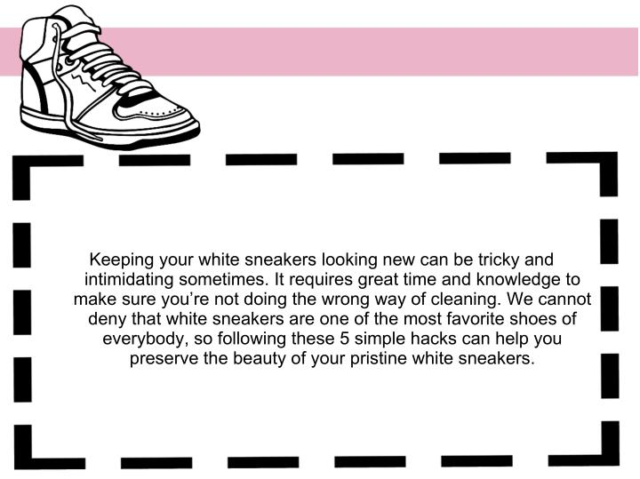 Keeping your white sneakers looking new can be tricky and