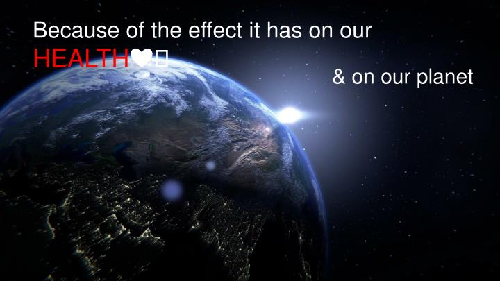 Because of the effect it has on our