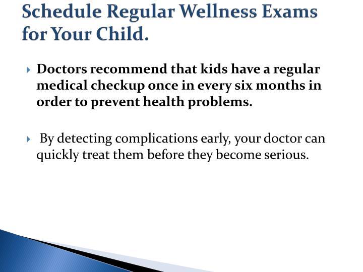 Schedule Regular Wellness Exams for Your Child.