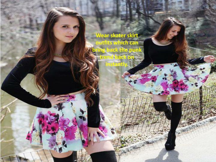 Wear skater skirt outfits which can bring back the punk trend back on instantly.