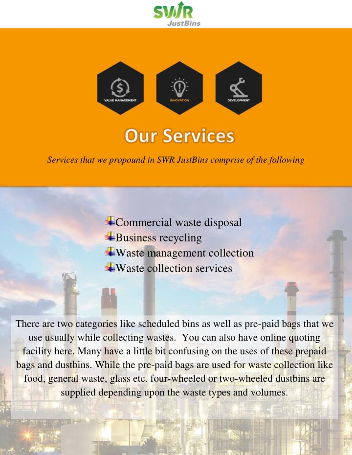 Services that we propound in SWR JustBins comprise of the following