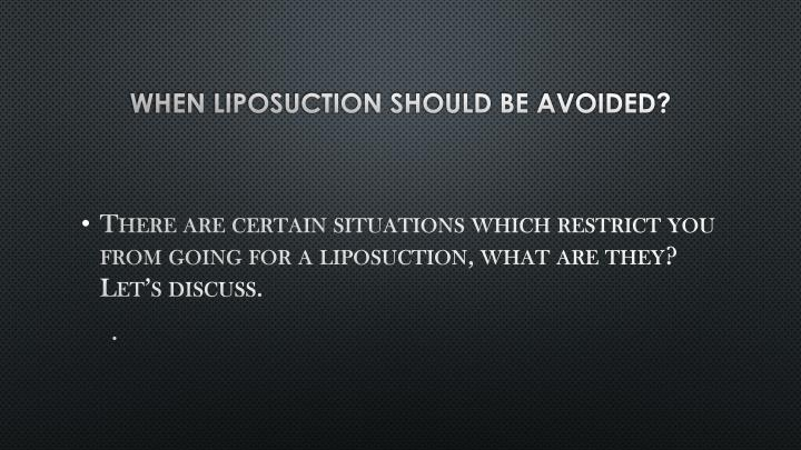 When Liposuction Should be avoided?
