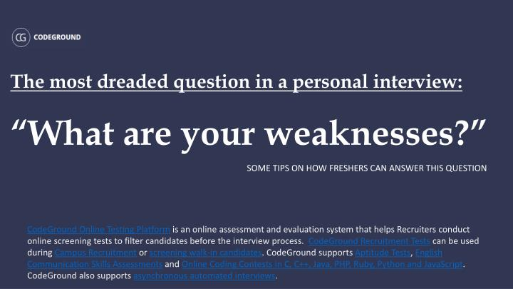 The most dreaded question in a personal interview what are your weaknesses