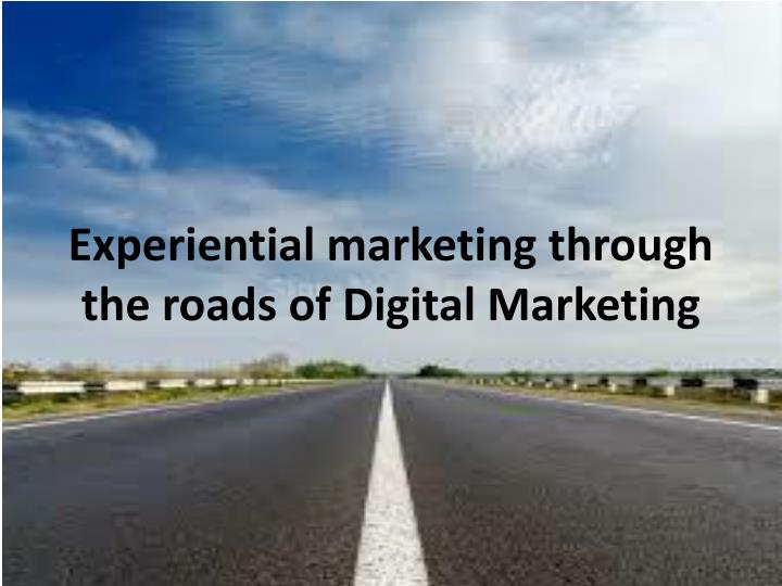 Experiential marketing through the roads of digital marketing