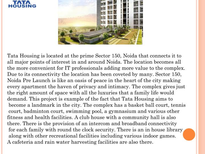Tata Housing is located at the prime Sector 150,