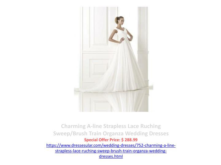Charming A-line Strapless Lace Ruching Sweep/Brush Train Organza Wedding Dresses