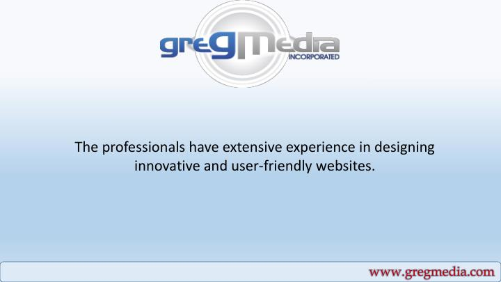 The professionals have extensive experience in designing