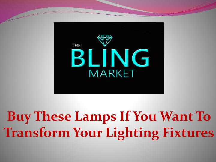 buy these lamps if you want to transform your lighting fixtures n.