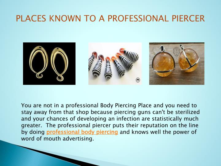 PLACES KNOWN TO A PROFESSIONAL PIERCER