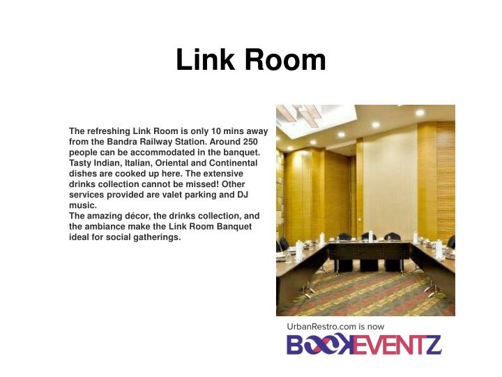 The refreshing Link Room is only 10 mins away from the Bandra Railway Station. Around 250 people can be accommodated in the banquet.