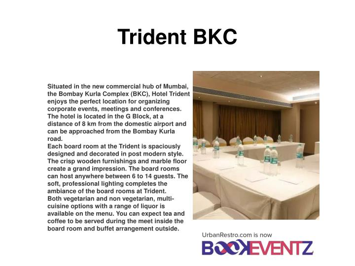 Situated in the new commercial hub of Mumbai, the Bombay Kurla Complex (BKC), Hotel Trident enjoys the perfect location for organizing corporate events, meetings and conferences. The hotel is located in the G Block, at a distance of 8 km from the domestic airport and can be approached from the Bombay Kurla road.
