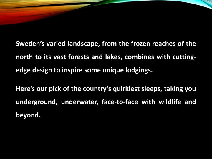 Sweden's varied landscape, from the frozen reaches of the north to itsvast forests and lakes, co...