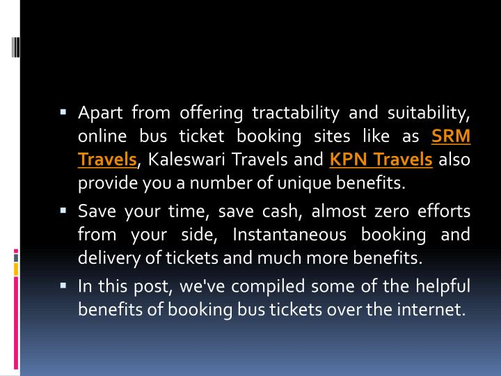 Apart from offering tractability and suitability, online bus ticket booking sites like as