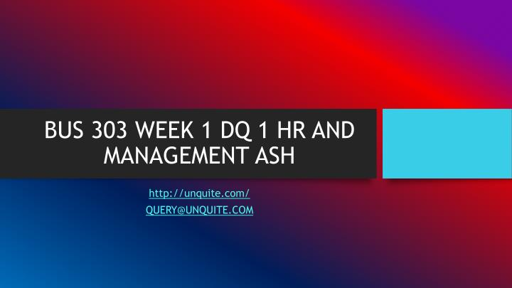 Bus 303 week 1 dq 1 hr and management ash