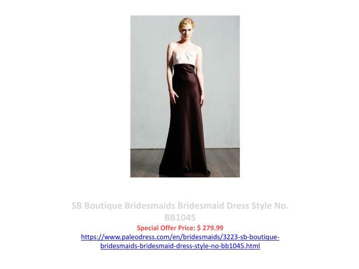 SB Boutique Bridesmaids Bridesmaid Dress Style No. BB1045