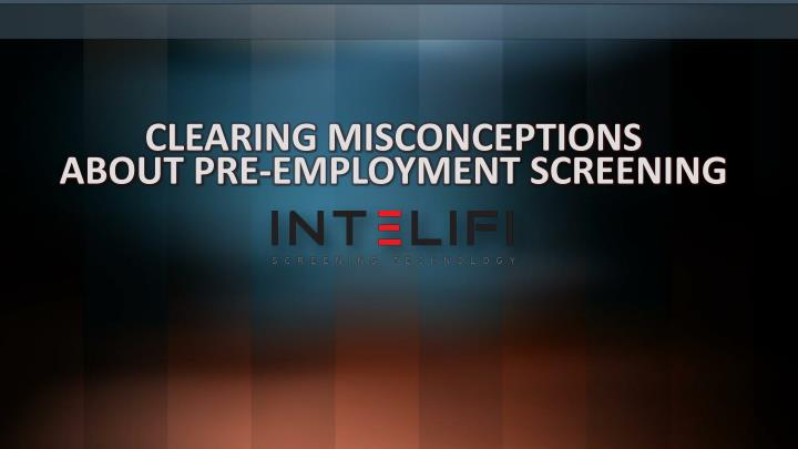 clearing misconceptions about pre employment screening n.