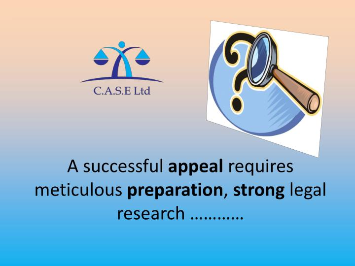 A successful appeal requires meticulous preparation strong legal research