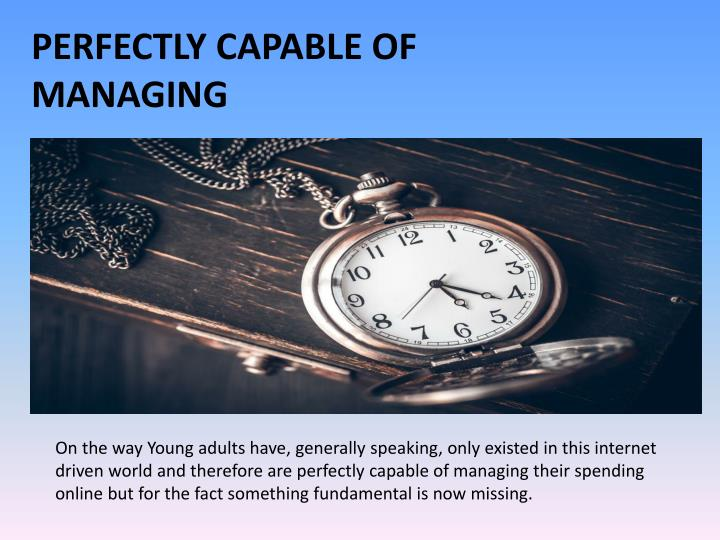On the way Young adults have, generally speaking, only existed in this internet driven world and therefore are perfectly capable of managing their spending online but for the fact something fundamental is now missing.
