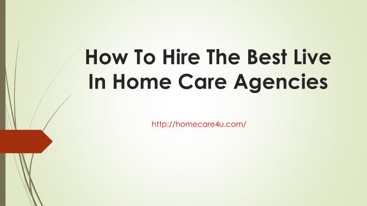 how to hire the best live in home care agencies n.